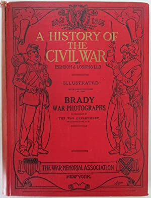 A History of the Civil War 1861-1865: Lossing, Benson J.