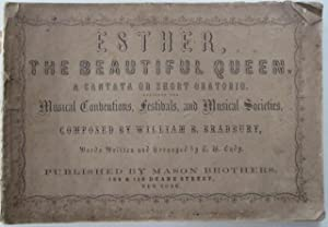 Esther, the Beautiful Queen. A Cantata or Short Oratorio. Designed for Musical Conventions, ...