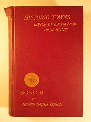 Historic Towns. Boston.: Lodge, Henry Cabot. Edited by E.A. Freeman and W. Hunt.