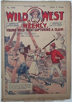 Wild West Weekly. No. 1078. June 15, 1923. Young Wild West Capturing a Claim, and other Stories: An...