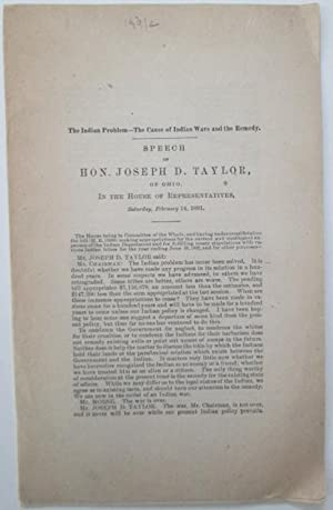 The Indian Problem-The Cause of Indian Wars and the Remedy. Speech of Hon. Joseph D. Taylor, of ...