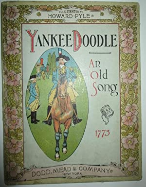 Yankee Doodle. An Old Friend in a New Dress. An Old Song: No author given. Pyle, Howard (...