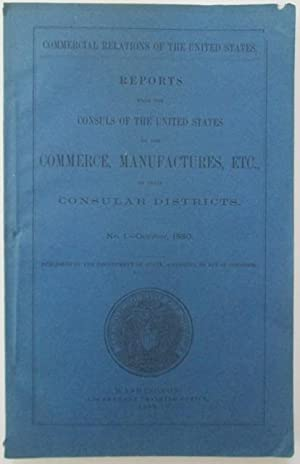 Reports from the Consuls of the United States on the Commerce, Manufactures, Etc. of their Consular...