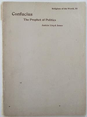 Confucius. The Prophet of Politics. Religions of the World, III: Jones, Jenkin Lloyd