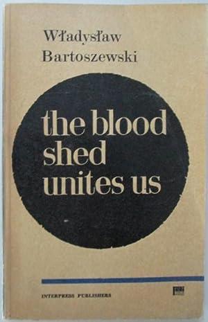 The Blood Shed Unites Us (Pages from: Bartoszewski, Wladyslaw