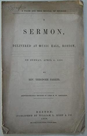 A False and True Revival of Religion. A Sermon, Delivered at the Music Hall, Boston, on Sunday, ...