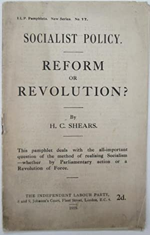 Socialist Policy. Reform or Revolution? I.L.P. Pamphlets. New Series. No. 17.: Shears, H.C