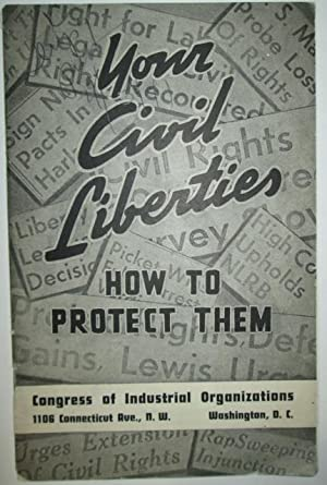 Your Civil Liberties. How to Protect Them: No author Given