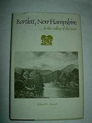 Bartlett, New Hampshire: in the valley of the Saco: Carroll, Aileen M.