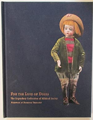 For the Love of Dolls. The Legendary Collection of Mildred Seeley: Theriault, Florence