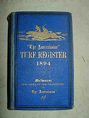 The Australasian Turf Register, Containing a Full Report of the Past Season's Racing, Entries ...