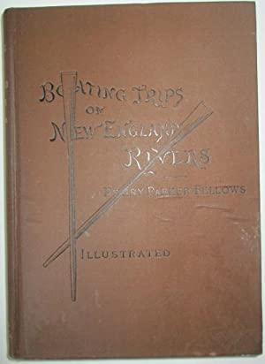 Boating Trips on New England Rivers.: Fellows, Henry Parker