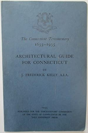 Architectural Guide for Connecticut. The Connecticut Tercentenary 1635-1935: Kelly, J. Frederick