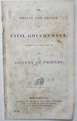 The Origin and Object of Civil Government, according to the Views of the Society of Friends: No ...