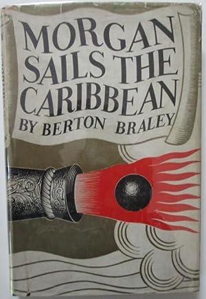 Morgan Sails the Caribbean: Braley, Berton; Steinbeck, John (Acknowledgment).