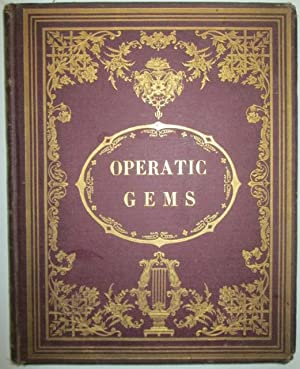 Operatic Gems. A New Collection of Beautiful Melodies for the most Popular Operas. First Series: ...