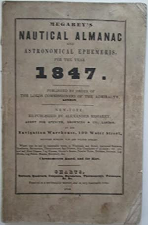 Megarey's Nautical Almanac and Astronomical Ephemeris, for the Year 1847: No Author Given