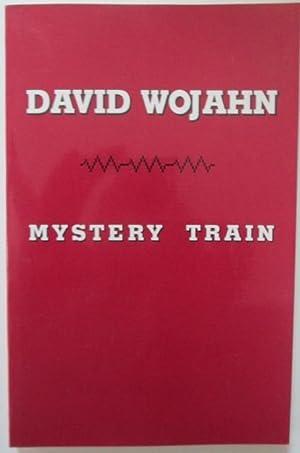 Mystery Train: Wojahn, David