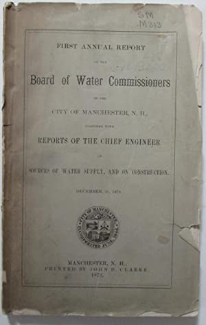 First Annual Report of the Board of Water Commissioners of the City of Manchester, N.H., together ...