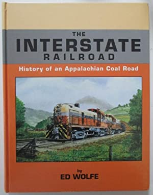 The Interstate Railroad. History of an Appalachian Coal Road: Wolfe, Ed.