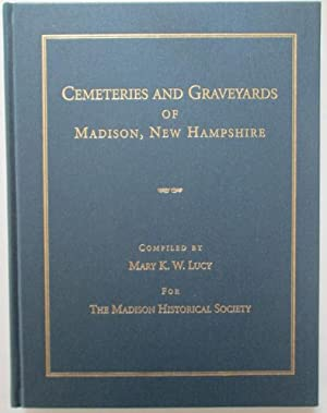 Cemeteries and Graveyards of Madison, New Hampshire: Lucy, Mark (compiler).