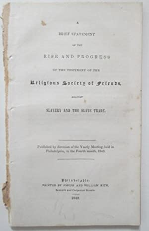 A Brief Statement of the Rise and Progress of the Testimony of the Religious Society of Friends, ...
