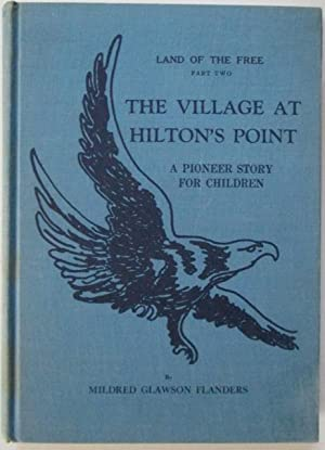 The Village at Hilton's Point. A Pioneer Story for Children. Land of the Free Part Two.: ...