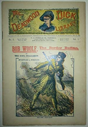 Bob Woolf, the Border Ruffian, or the Girl Dead-Shot. The Deadwood Dick Library. Vol. I. No. 9.: ...