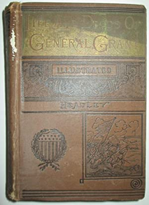 The Life and Deeds of General U.S. Grant.: Headley, Rev. P.C.; Austin, George Lowell