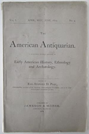 The American Antiquarian. A quarterly journal devoted to Early American History, Ethnology and ...