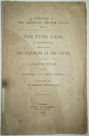 The Tyng Case, a Narrative, Together with the Judgment of the Court, and the Admonition, by the ...