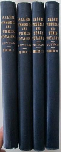 Salem Vessels and Their Voyages. Series I-IV, four Volumes: Putnam, George Granville