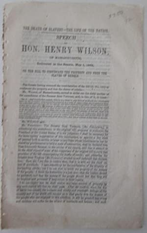 The Death of Slavery-The Life of the Nation. Speech of Hon. Henry Wilson, of Massachusetts, ...