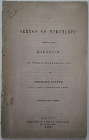 A Sermon of Merchants: Preached at the Melodeon, on Sunday, November 22d, 1846: Parker, Theodore