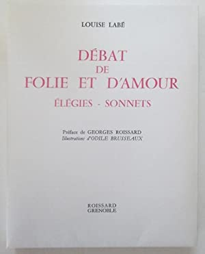 Debat de Folie et D'Amour. Elegies. Sonnets.: Labe, Louise