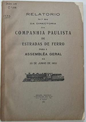 Relatorio No. 84 da Directoria da Companhia Paulista de Estradas de Ferro para a Assemblea Geral em...