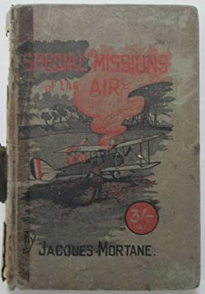 Special Missions of the Air. An exposition of some of the mysteries of aerial warfare: Mortane, ...