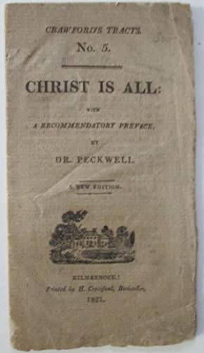 Christ is All: with a Recommendatory Preface. Crawford's Tracts. No. 5: Peckwell, Dr. Henry
