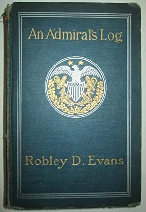 An Admiral's Log. Being Continued Recollections of Naval Life: Evans, Robley D
