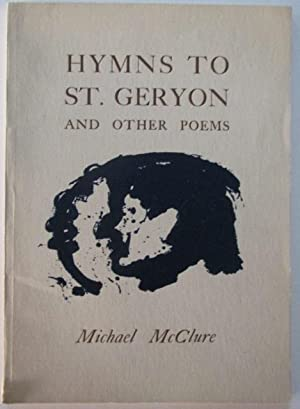 Hymns to St. Geryon and Other Poems: McClure, Michael