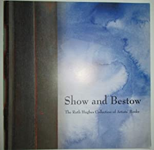 Show and Bestow. The Ruth Hughes Collection of Artists' Books