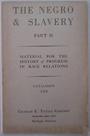 The Negro and Slavery. Part II. Material for the History and Progress in Race Relations. Catalogu...