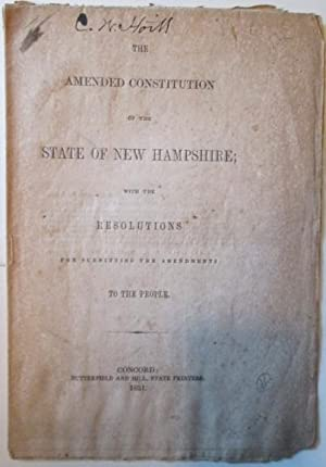 The Amended Constitution of the State of New Hampshire, with the Resolutions for Submitting the ...