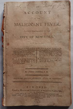 An Account of the Malignant Fever, Lately Prevalent in the City of New-York: Hardie, James