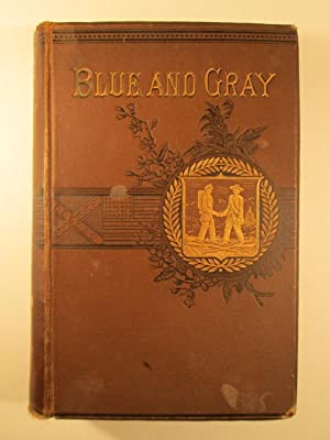 The Blue and the Gray A Graphic History of the Army of the Potomac and that of Northern Virginia, ...
