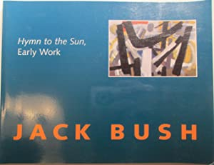 Jack Bush. Hymn to the Sun, Early Work.: Burtch, Michael (curator). Various authors.