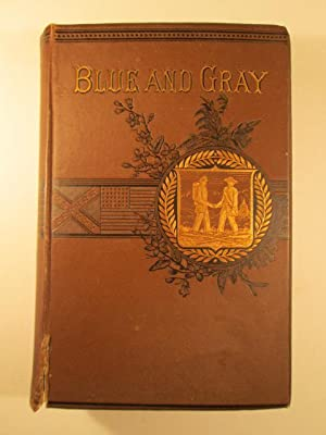 The Blue and the Gray. A Graphic History of the Army of the Potomac and that of Northern Virginia, ...