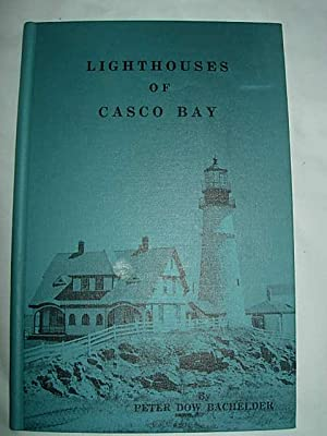 Lighthouses of Casco Bay: Bachelder, Peter Dow and Mason Philip Smith