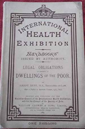 Legal Obligations in Respect to Dwellings of the Poor. International Health Exhibition Handbooks ...