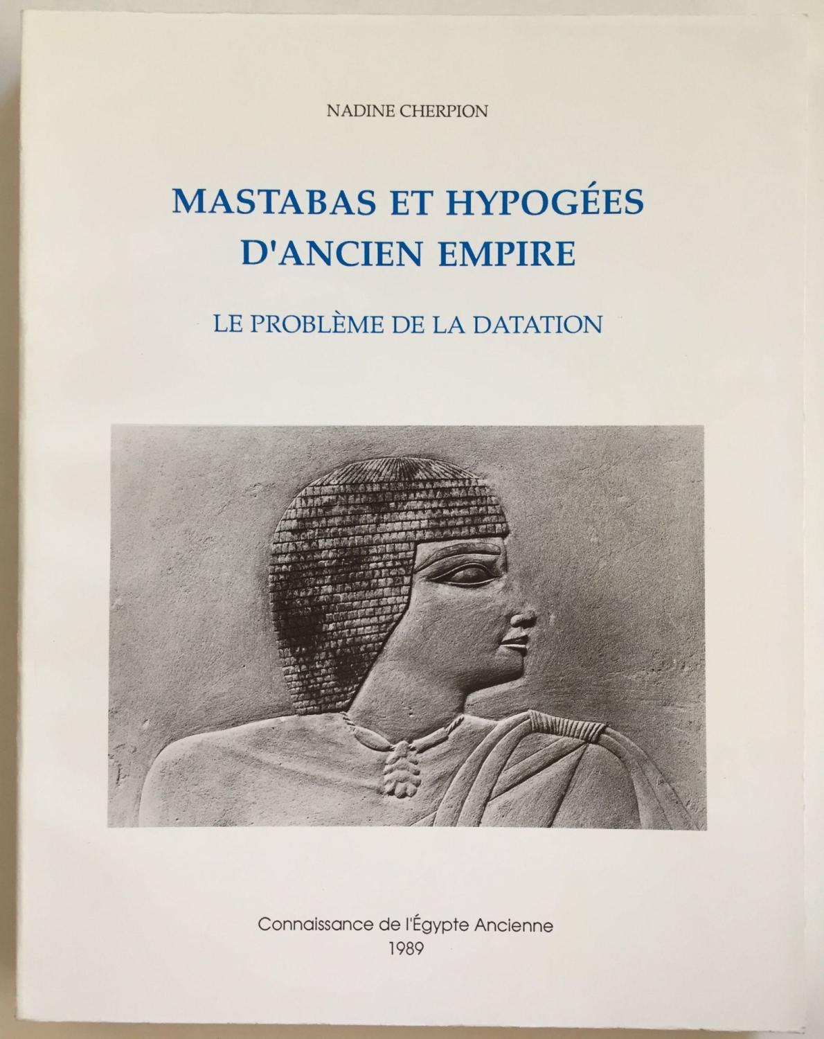 Mastabas et hypogées d'Ancien Empire: le problème de la datation CHERPION Nadine As New Softcover